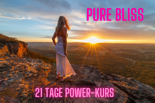 PURE BLISS - 21 Tage Power-Kurs